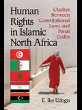 Human Rights in Islamic North Africa: Clashes Between Constitutional Laws and Penal Codes