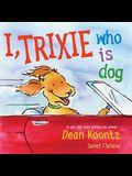 I, Trixie, Who is Dog
