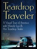 Teardrop Traveler: A Visual Tour of America with Mandy Lea & Her Teardrop Trailer
