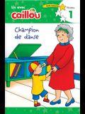 Caillou: Champion de Danse - Lis Avec Caillou, Niveau 1 (French Edition of Caillou: The Big Dance Contest): Lis Avec Caillou, Niveau 1