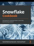 Snowflake Cookbook: Techniques for building modern cloud data warehousing solutions