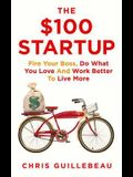 The $100 Startup: How to Fire Your Boss and Create a New Future