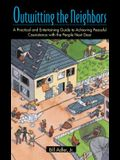 Outwitting the Neighbors: A Practical and Entertaining Guide to Achieving Peaceful Coexistence with the People Next Door