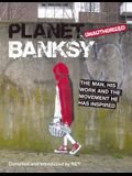 Planet Banksy: The Man, His Work and the Movement He Has Inspired