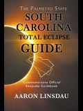 South Carolina Total Eclipse Guide: Commemorative Official Keepsake Guidebook 2017