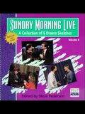 Sunday Morning Live: A Collection of 6 Drama Sketches / Volume 4