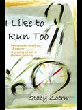 I Like to Run Too: Two Decades of Sitting-A Memoir of Growing Up with a Physical Disability
