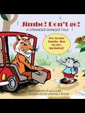 Jimbo! Don't go!: A stranger danger tale