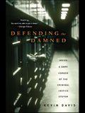 Defending the Damned: Inside a Dark Corner of the Criminal Justice System
