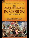 A History of Britain Before 1066: Volume 2--The Anglo-Saxon Invasion: 410 A.D.-802 A.D.