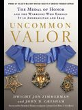 Uncommon Valor: The Medal of Honor and the Warriors Who Earned It in Afghanistan and Iraq
