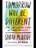 Tomorrow Will Be Different: Love, Loss, and the Fight for Trans Equality /]csarah McBride