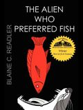 The Alien Who Preferred Fish