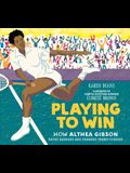Playing to Win: How Althea Gibson Broke Barriers and Changed Tennis Forever
