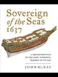 Sovereign of the Seas 1637: A Reconstruction of the Most Powerful Warship of Its Day