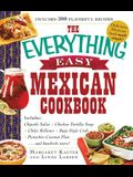 The Everything Easy Mexican Cookbook: Includes Chipotle Salsa, Chicken Tortilla Soup, Chiles Rellenos, Baja-Style Crab, Pistachio-Coconut Flan...and H