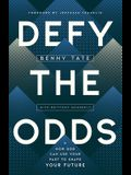 Defy the Odds: How God Can Use Your Past to Shape Your Future