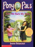 Give Me Back My Pony (Pony Pals #4)