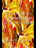 African Origins of Monotheism: Challenging the Eurocentric Interpretation of God Concepts on the Continent and in Diaspora
