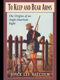 To Keep and Bear Arms: The Origins of an Anglo-American Right