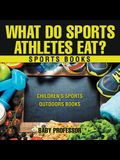 What Do Sports Athletes Eat? - Sports Books Children's Sports & Outdoors Books