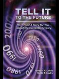 Tell It to the Future: Have I got a Story For You...About the Twentieth Century