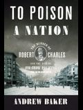 To Poison a Nation: The Murder of Robert Charles and the Rise of Jim Crow Policing in America