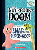 Snap of the Super-Goop: A Branches Book (the Notebook of Doom #10), 1
