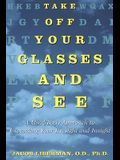 Take Off Your Glasses and See: A Mind / Body Approach to Expanding Your Eyesight and Insight