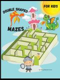 Double Shaped Mazes for kids: Fun and relaxing shaped mazes for kids, 56 pages including 25 puzzles and solutions paperback 8.5*11 inches.