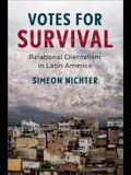 Votes for Survival: Relational Clientelism in Latin America