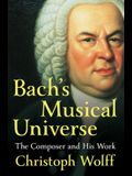 Bach's Musical Universe: The Composer and His Work