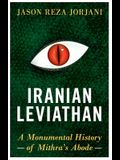 Iranian Leviathan: A Monumental History of Mithra's Abode
