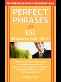 Perfect Phrases for ESL: Advancing Your Career: Hundreds of Ready-To-Use Phrases That Help You Speak Fluently, Understand Business Speak, Net