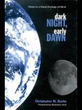 Dark Night, Early Dawn: Steps to a Deep Ecology of Mind