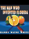 The Man Who Invented Florida Lib/E