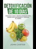 Detoxificación de 10 Días: Guía Paso a Paso y Recetas Probadas Para Perder Peso Rápidamente y Depurar El Cuerpo (10 Day Detox Spanish Version)