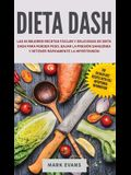 Dieta DASH: Las 60 Mejores Recetas Fáciles Y Deliciosas De Dieta Dash Para Perder Peso, Bajar La Presión Sanguínea Y Detener Rápid