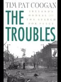The Troubles: Ireland's Ordeal and the Search for Peace: Ireland's Ordeal and the Search for Peace