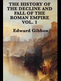The History of the Decline and Fall of the Roman Empire Vol. 1