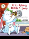 If You Give a Bunny a Beer