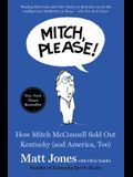 Mitch, Please!: How Mitch McConnell Sold Out Kentucky (and America, Too)
