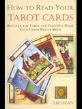 How to Read Your Tarot Cards: Discover the Tarot and Find Out What Your Cards Really Mean