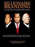 Billionaire Branding: How Hip Hop's Cash Kings Built Their Empires