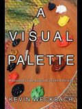 A Visual Palette: A Philosophy of the Natural Principles of Painting