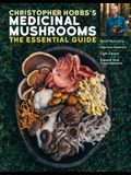 Christopher Hobbs's Guide to Medicinal Mushrooms: Boost Immunity, Improve Memory, Fight Cancer, and Expand Your Consciousness