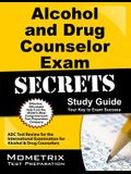 Alcohol and Drug Counselor Exam Secrets Study Guide: Adc Test Review for the International Examination for Alcohol and Drug Counselors
