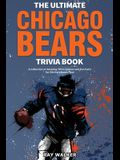 The Ultimate Chicago Bears Trivia Book: A Collection of Amazing Trivia Quizzes and Fun Facts for Die-Hard Bears Fans!