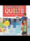 Sewing School Quilts: 15 Projects Kids Will Love to Make; Stitch Up a Patchwork Pet, Scrappy Journal, T-Shirt Quilt, and More
