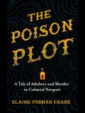 The Poison Plot: A Tale of Adultery and Murder in Colonial Newport
